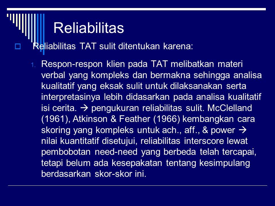 Reliabilitas  Reliabilitas TAT sulit ditentukan karena: 1. Respon-respon klien pada TAT melibatkan materi verbal yang kompleks dan bermakna sehingga