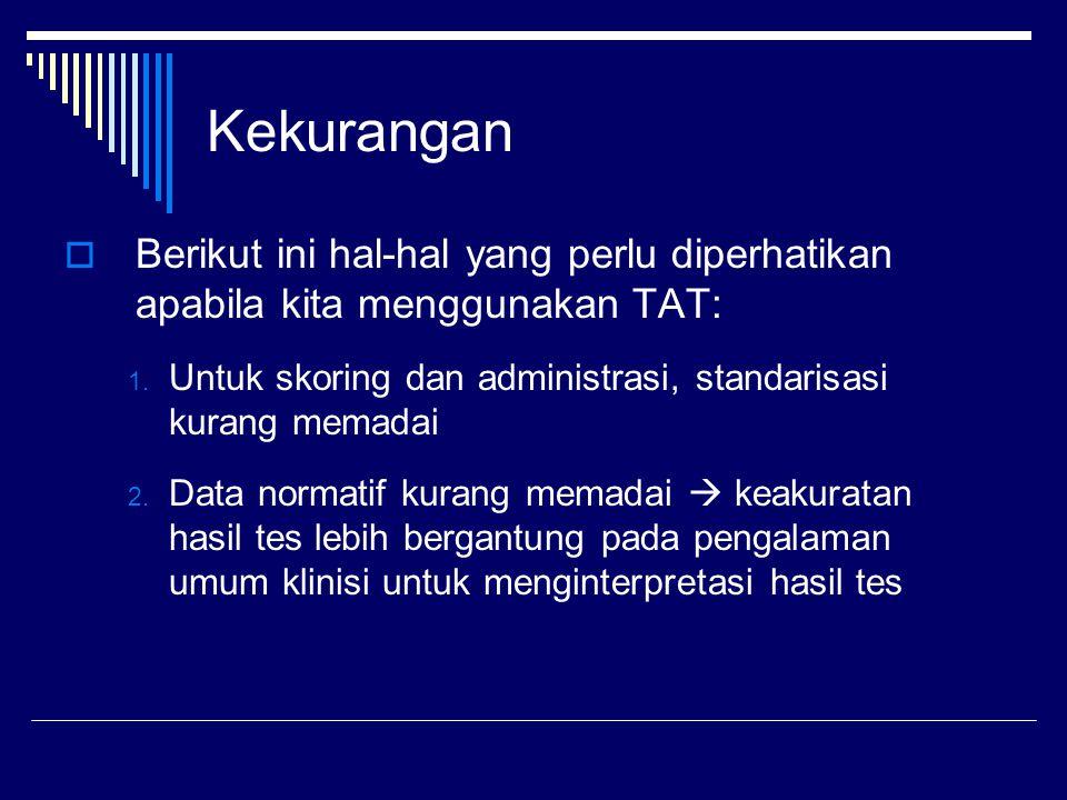 Kekurangan  Berikut ini hal-hal yang perlu diperhatikan apabila kita menggunakan TAT: 1. Untuk skoring dan administrasi, standarisasi kurang memadai