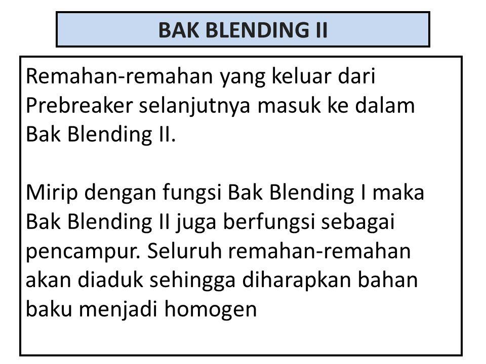 BAK BLENDING II Remahan-remahan yang keluar dari Prebreaker selanjutnya masuk ke dalam Bak Blending II. Mirip dengan fungsi Bak Blending I maka Bak Bl