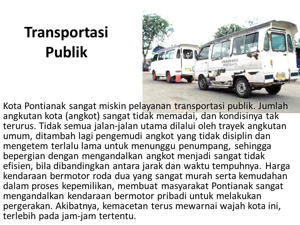 Transportasi Publik Kota Pontianak sangat miskin pelayanan transportasi publik. Jumlah angkutan kota (angkot) sangat tidak memadai, dan kondisinya tak