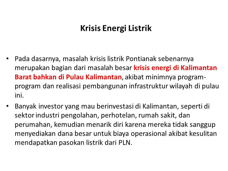 Krisis Energi Listrik Pada dasarnya, masalah krisis listrik Pontianak sebenarnya merupakan bagian dari masalah besar krisis energi di Kalimantan Barat