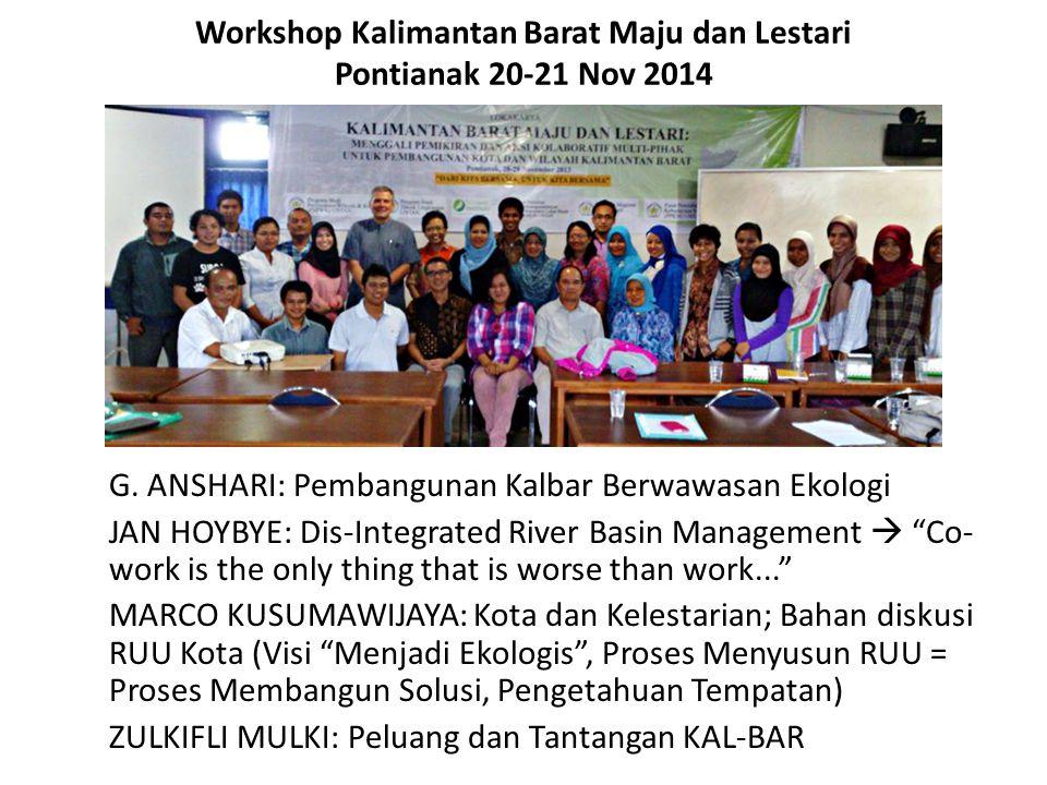 Workshop Kalimantan Barat Maju dan Lestari Pontianak 20-21 Nov 2014 G. ANSHARI: Pembangunan Kalbar Berwawasan Ekologi JAN HOYBYE: Dis-Integrated River