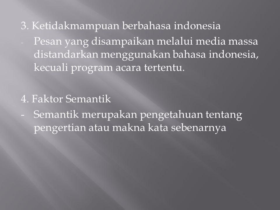 3. Ketidakmampuan berbahasa indonesia - Pesan yang disampaikan melalui media massa distandarkan menggunakan bahasa indonesia, kecuali program acara te