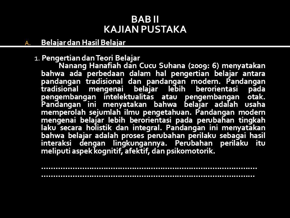 BAB II KAJIAN PUSTAKA A. Belajar dan Hasil Belajar 1. Pengertian dan Teori Belajar Nanang Hanafiah dan Cucu Suhana (2009: 6) menyatakan bahwa ada perb