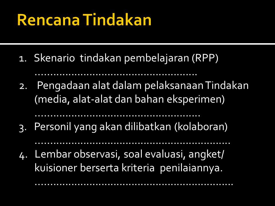 1. Skenario tindakan pembelajaran (RPP)...................................................... 2. Pengadaan alat dalam pelaksanaan Tindakan (media, ala