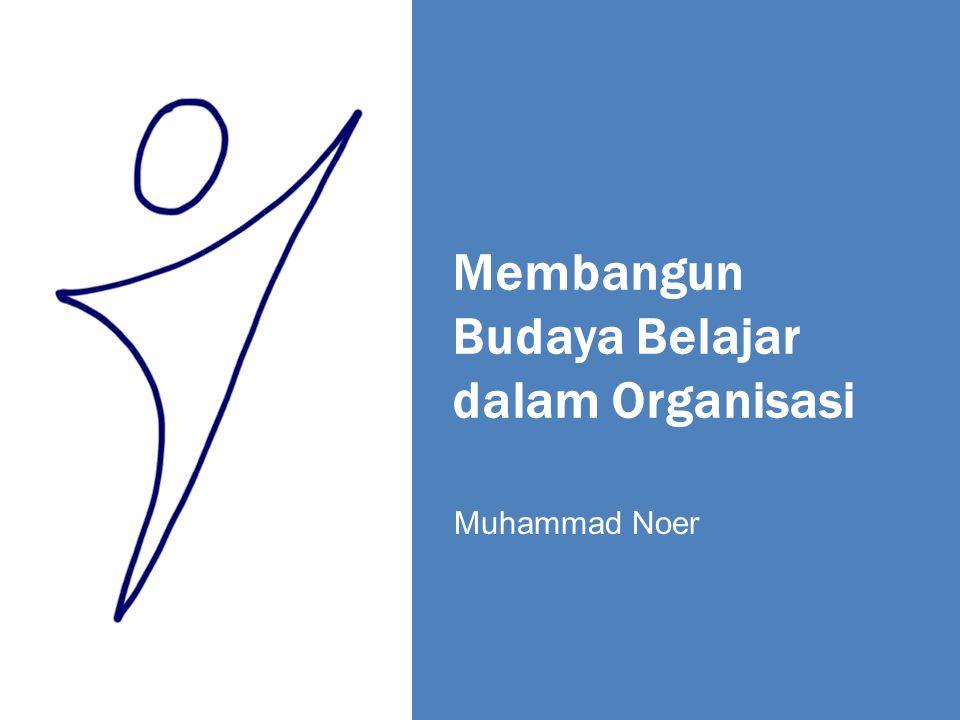 Membangun Budaya Belajar dalam Organisasi Muhammad Noer