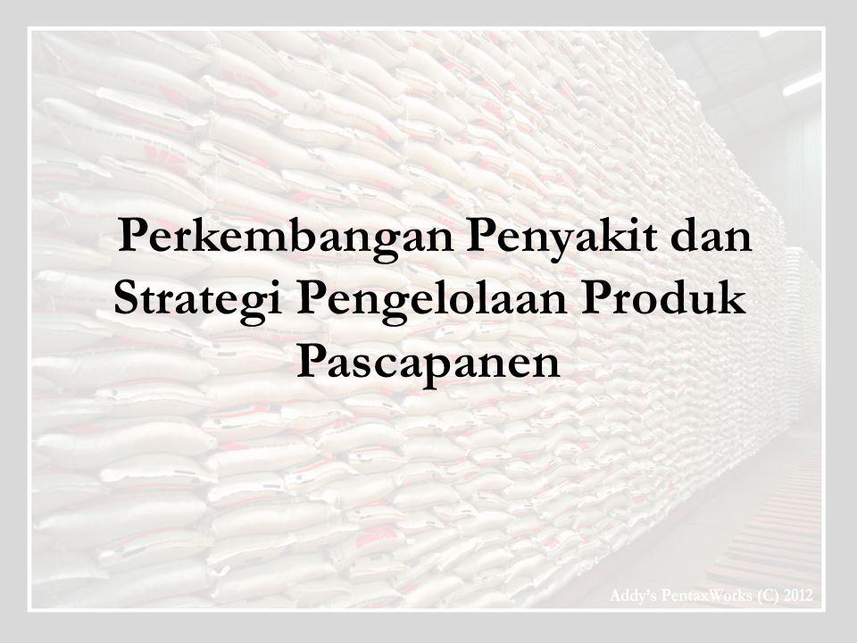 Perkembangan Penyakit dan Strategi Pengelolaan Produk Pascapanen