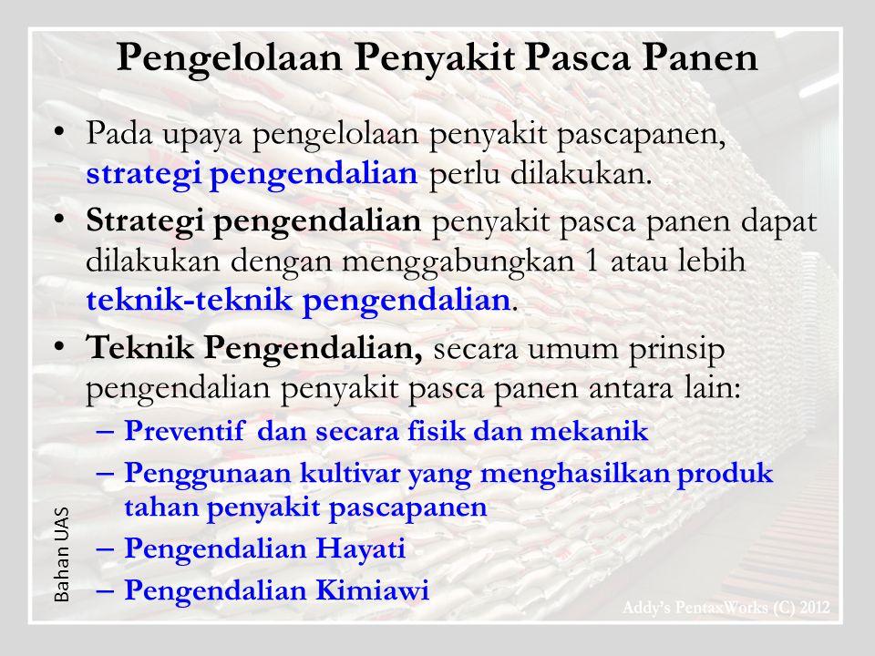 Pengelolaan Penyakit Pasca Panen Pada upaya pengelolaan penyakit pascapanen, strategi pengendalian perlu dilakukan. Strategi pengendalian penyakit pas