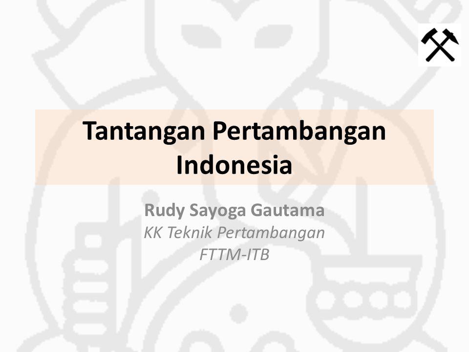 Tantangan Pertambangan Indonesia Rudy Sayoga Gautama KK Teknik Pertambangan FTTM-ITB