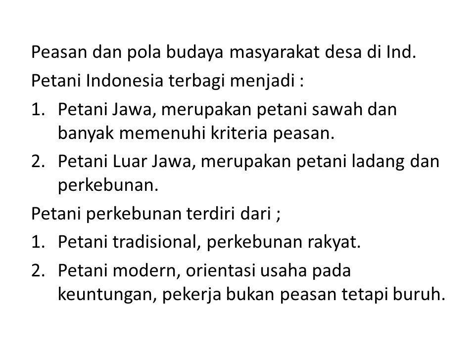 Peasan dan pola budaya masyarakat desa di Ind. Petani Indonesia terbagi menjadi : 1.Petani Jawa, merupakan petani sawah dan banyak memenuhi kriteria p