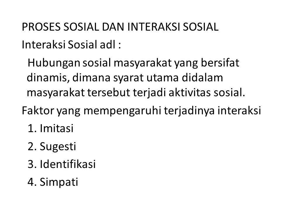 PROSES SOSIAL DAN INTERAKSI SOSIAL Interaksi Sosial adl : Hubungan sosial masyarakat yang bersifat dinamis, dimana syarat utama didalam masyarakat ter