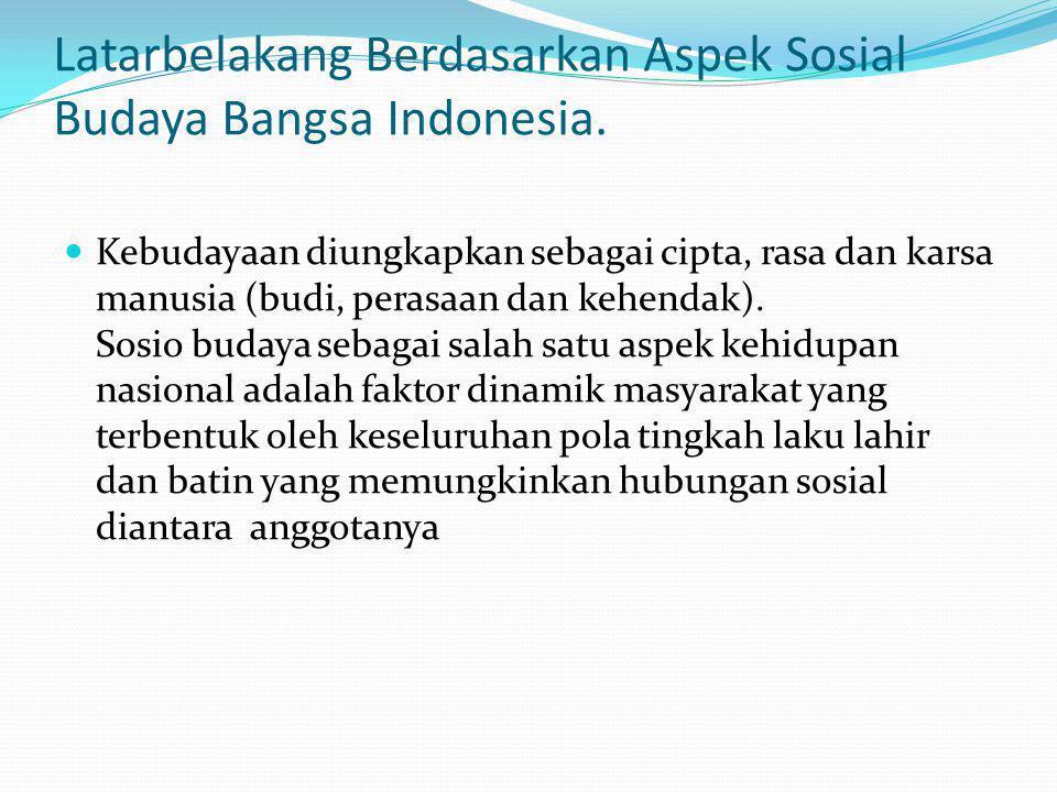 Latarbelakang Berdasarkan Aspek Sosial Budaya Bangsa Indonesia.