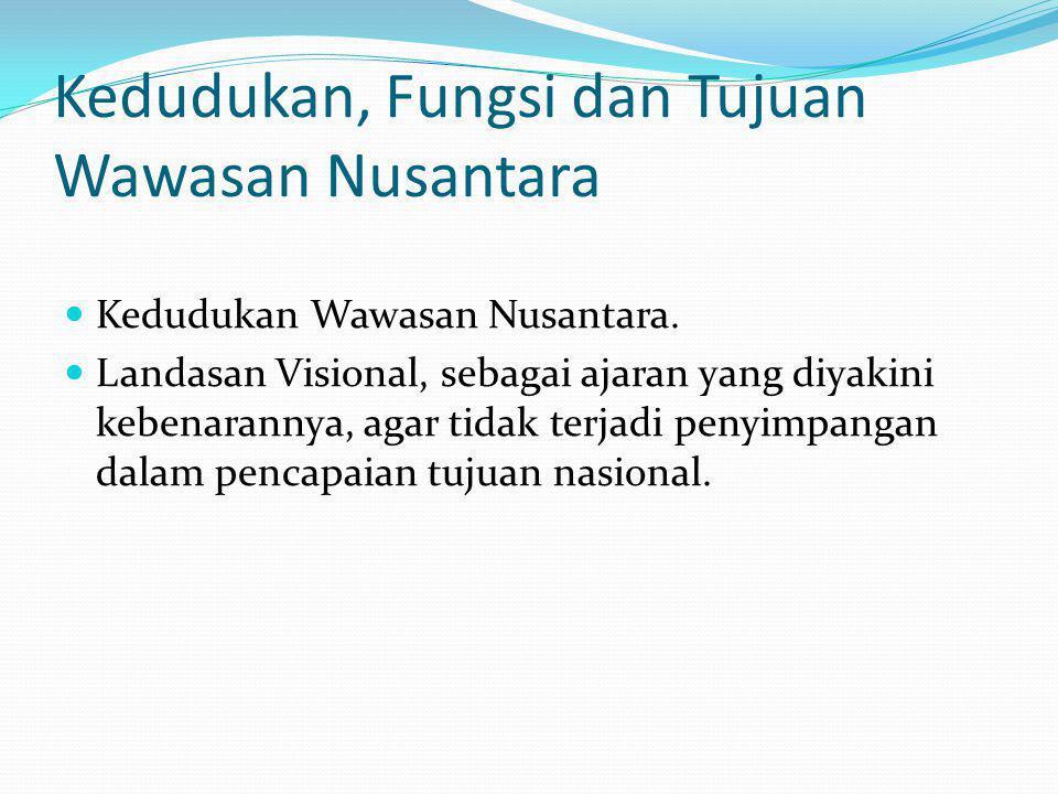 Kedudukan, Fungsi dan Tujuan Wawasan Nusantara Kedudukan Wawasan Nusantara.