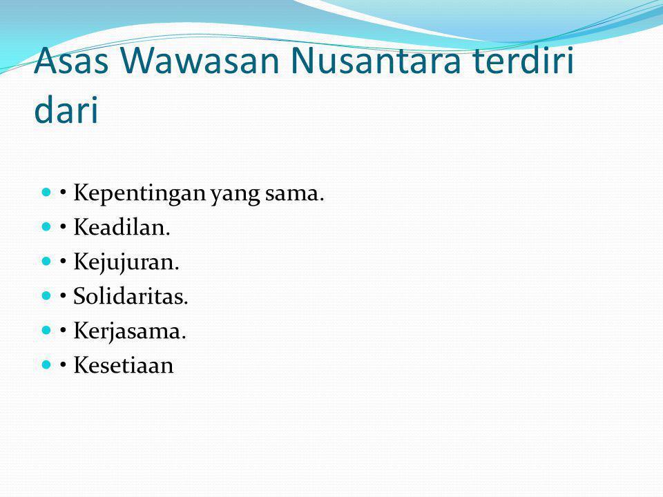 Asas Wawasan Nusantara terdiri dari Kepentingan yang sama.