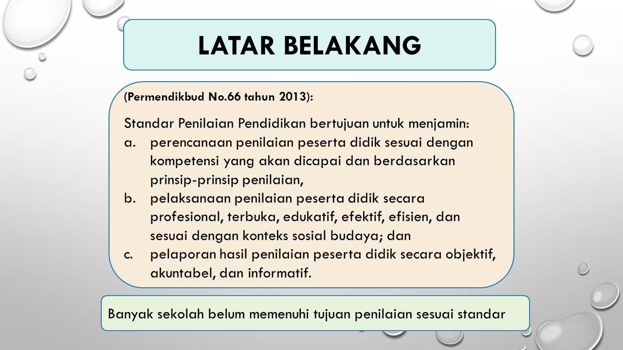LATAR BELAKANG (Permendikbud No.66 tahun 2013): Standar Penilaian Pendidikan bertujuan untuk menjamin: a.perencanaan penilaian peserta didik sesuai de