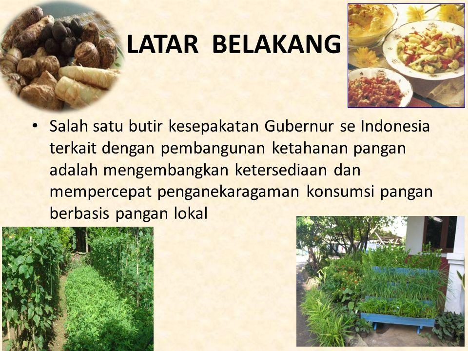 LATAR BELAKANG Salah satu butir kesepakatan Gubernur se Indonesia terkait dengan pembangunan ketahanan pangan adalah mengembangkan ketersediaan dan me