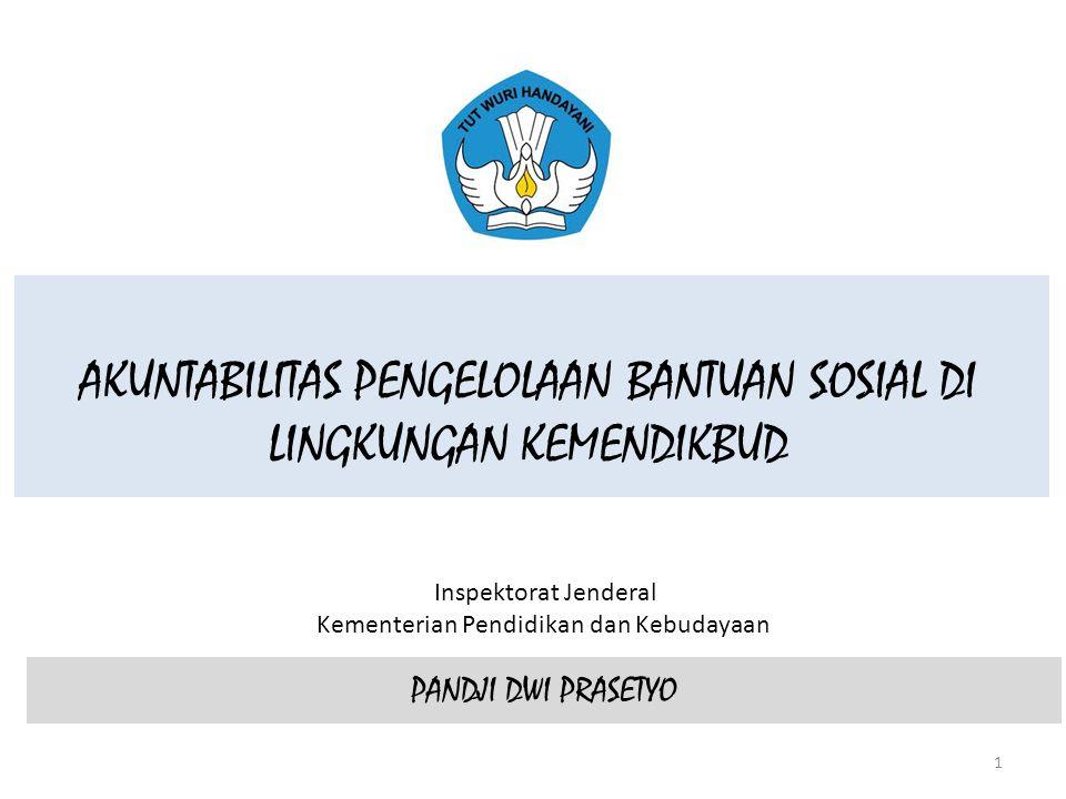 AKUNTABILITAS PENGELOLAAN BANTUAN SOSIAL DI LINGKUNGAN KEMENDIKBUD Inspektorat Jenderal Kementerian Pendidikan dan Kebudayaan PANDJI DWI PRASETYO 1