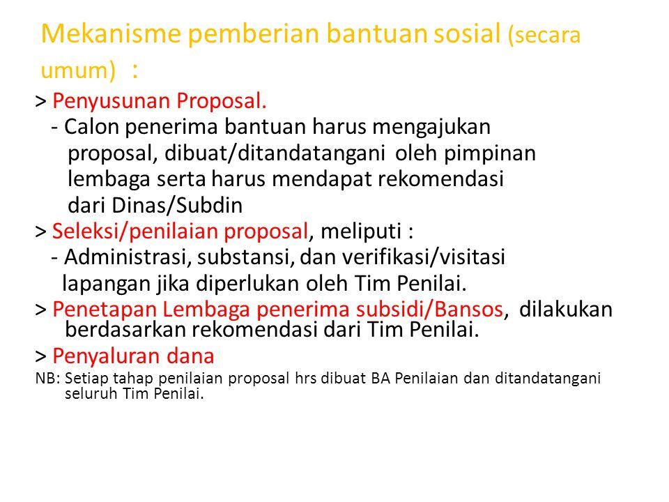 Mekanisme pemberian bantuan sosial (secara umum) : > Penyusunan Proposal. - Calon penerima bantuan harus mengajukan proposal, dibuat/ditandatangani ol