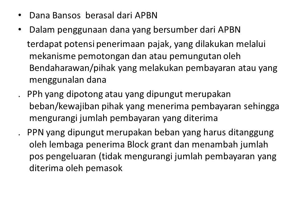 Dana Bansos berasal dari APBN Dalam penggunaan dana yang bersumber dari APBN terdapat potensi penerimaan pajak, yang dilakukan melalui mekanisme pemotongan dan atau pemungutan oleh Bendaharawan/pihak yang melakukan pembayaran atau yang menggunalan dana.