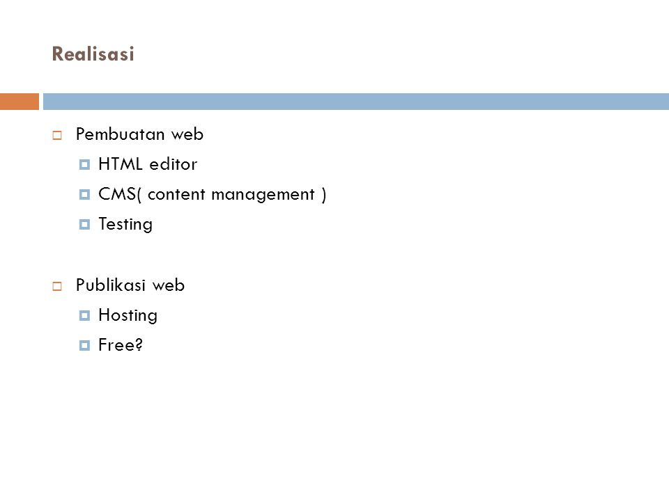 Realisasi  Pembuatan web  HTML editor  CMS( content management )  Testing  Publikasi web  Hosting  Free