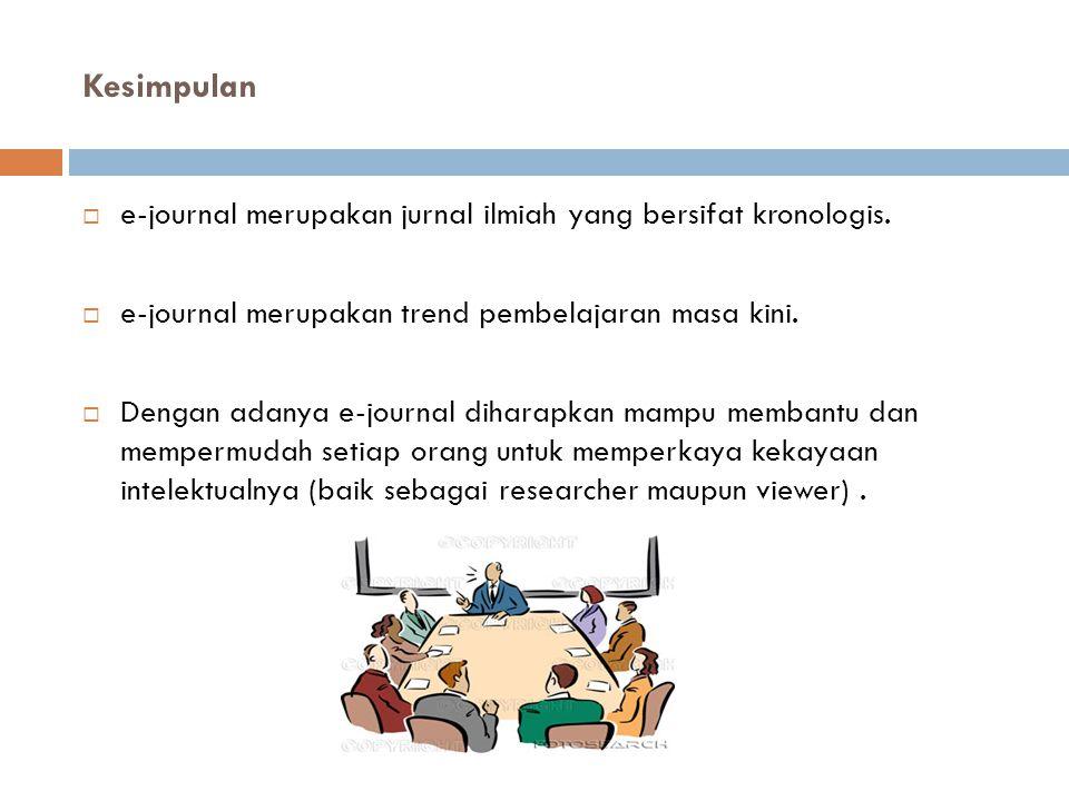 Kesimpulan  e-journal merupakan jurnal ilmiah yang bersifat kronologis.