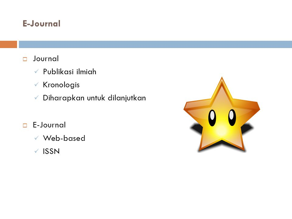 E-Journal  Journal Publikasi ilmiah Kronologis Diharapkan untuk dilanjutkan  E-Journal Web-based ISSN