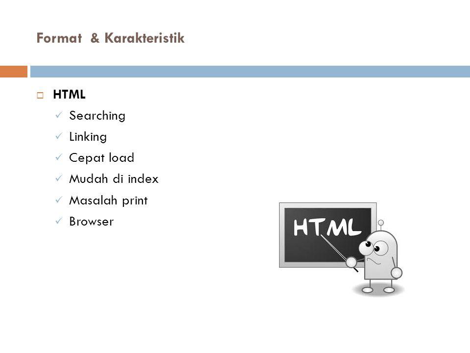 Format & Karakteristik  HTML Searching Linking Cepat load Mudah di index Masalah print Browser