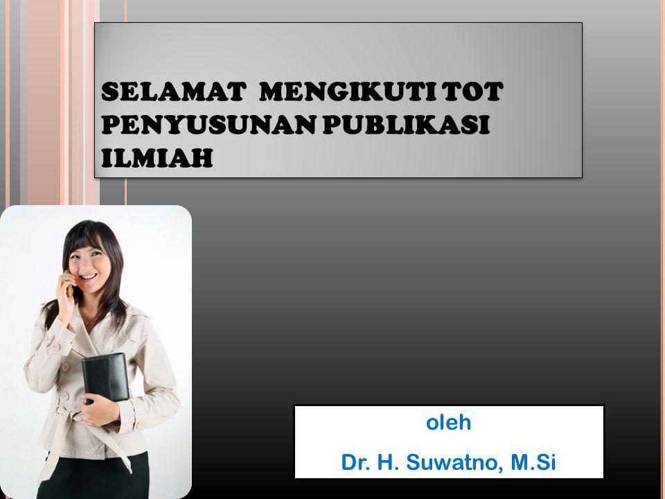SELAMAT MENGIKUTI TOT PENYUSUNAN PUBLIKASI ILMIAH oleh Dr. H. Suwatno, M.Si