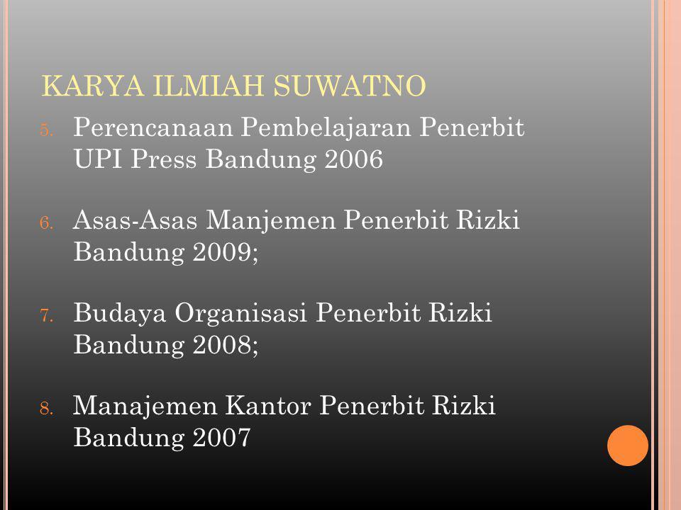 KARYA ILMIAH SUWATNO 5. Perencanaan Pembelajaran Penerbit UPI Press Bandung 2006 6. Asas-Asas Manjemen Penerbit Rizki Bandung 2009; 7. Budaya Organisa