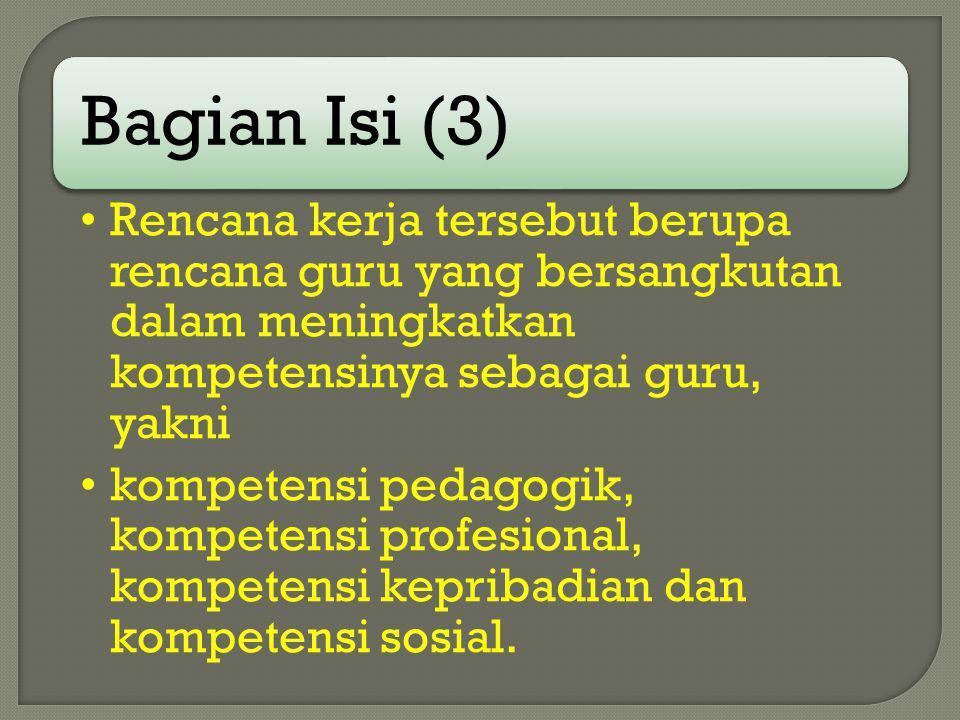 Bagian Isi (3) Rencana kerja tersebut berupa rencana guru yang bersangkutan dalam meningkatkan kompetensinya sebagai guru, yakni kompetensi pedagogik,