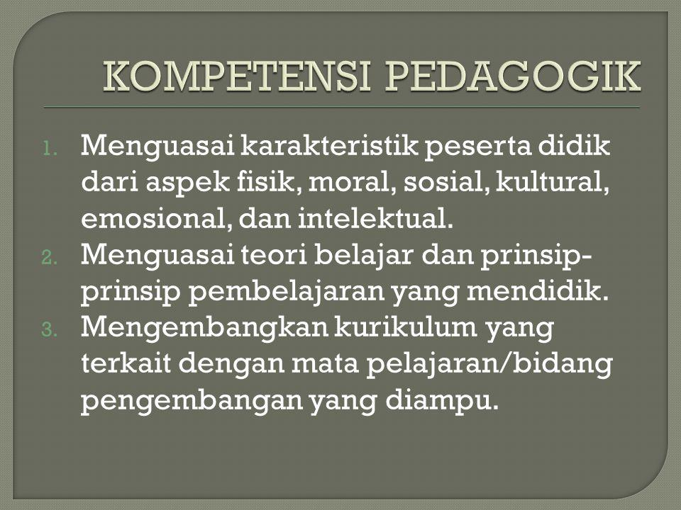 1. Menguasai karakteristik peserta didik dari aspek fisik, moral, sosial, kultural, emosional, dan intelektual. 2. Menguasai teori belajar dan prinsip
