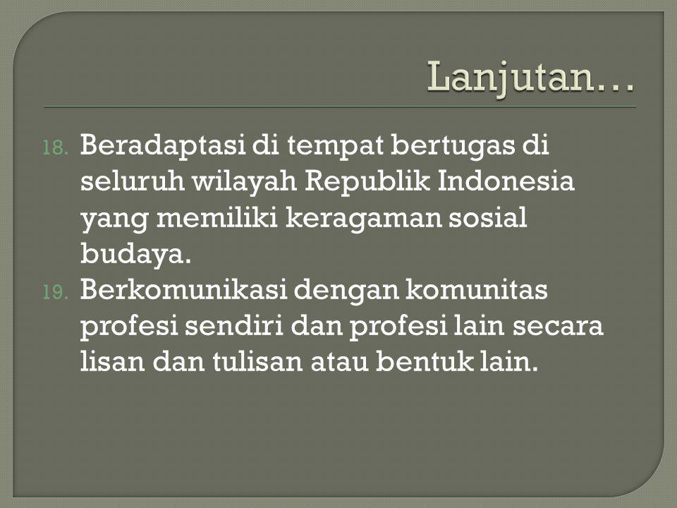 18. Beradaptasi di tempat bertugas di seluruh wilayah Republik Indonesia yang memiliki keragaman sosial budaya. 19. Berkomunikasi dengan komunitas pro