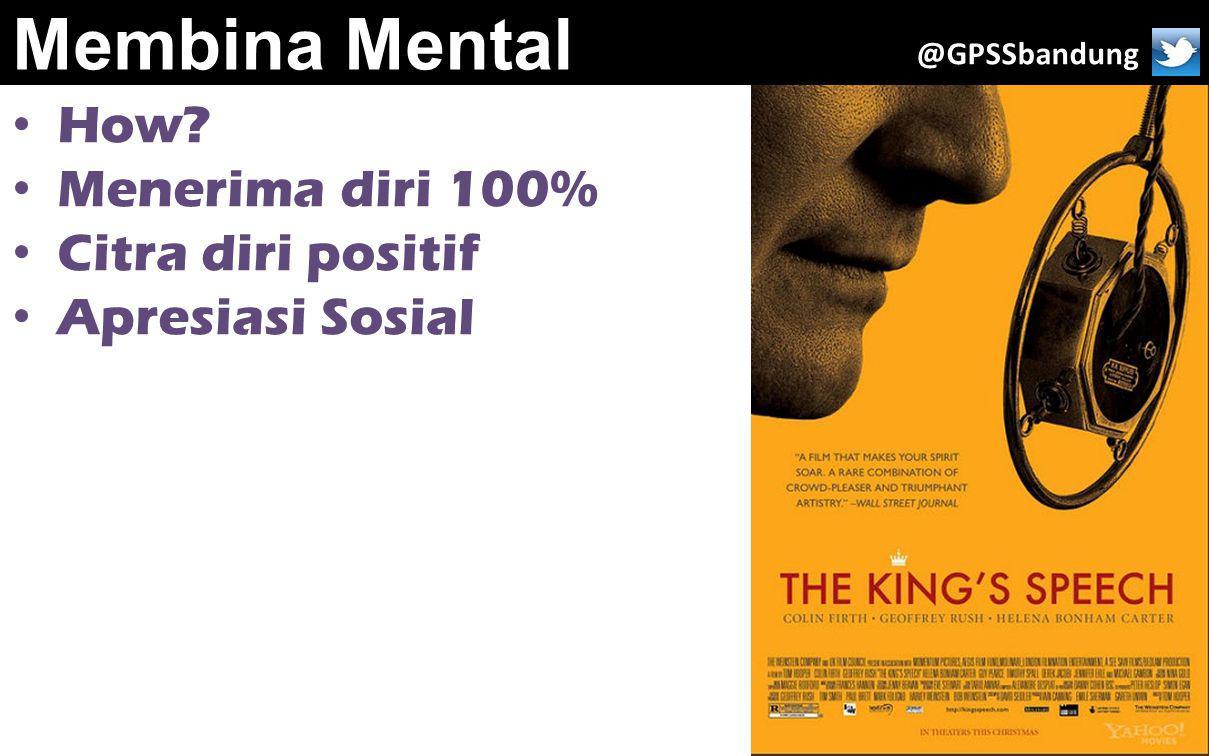 Membina Mental How Menerima diri 100% Citra diri positif Apresiasi Sosial @GPSSbandung