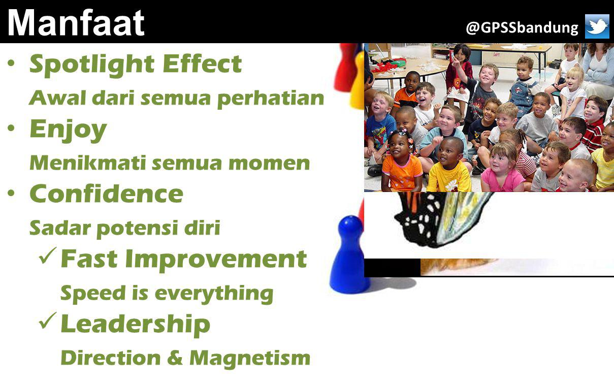 Manfaat Spotlight Effect Awal dari semua perhatian Enjoy Menikmati semua momen Confidence Sadar potensi diri Fast Improvement Speed is everything Leadership Direction & Magnetism @GPSSbandung