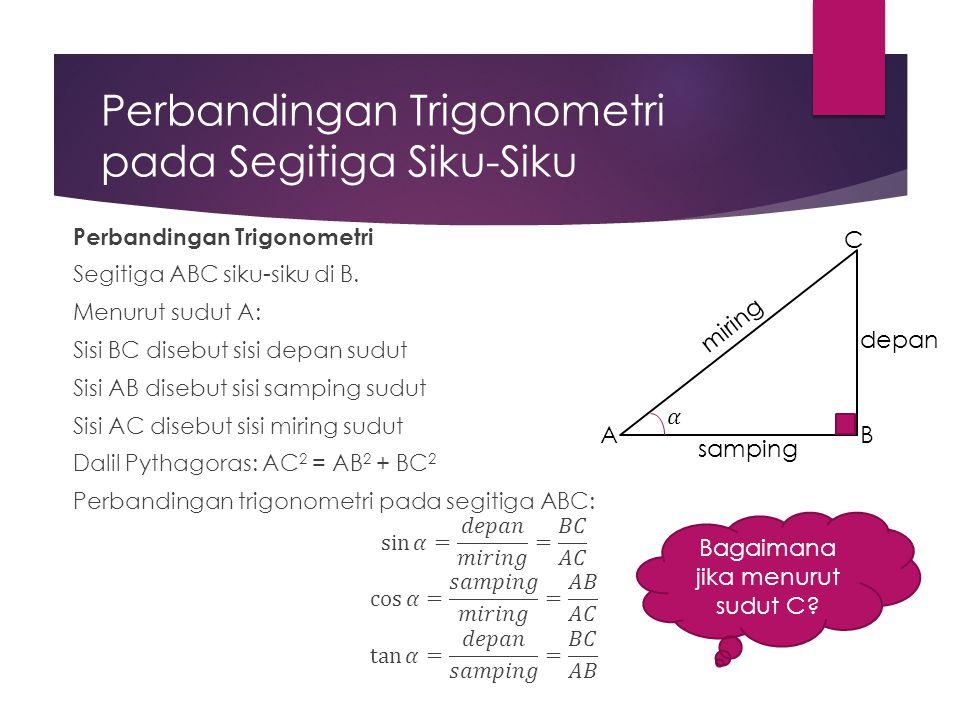 Perbandingan Trigonometri pada Segitiga Siku-Siku C BA samping miring depan Bagaimana jika menurut sudut C?