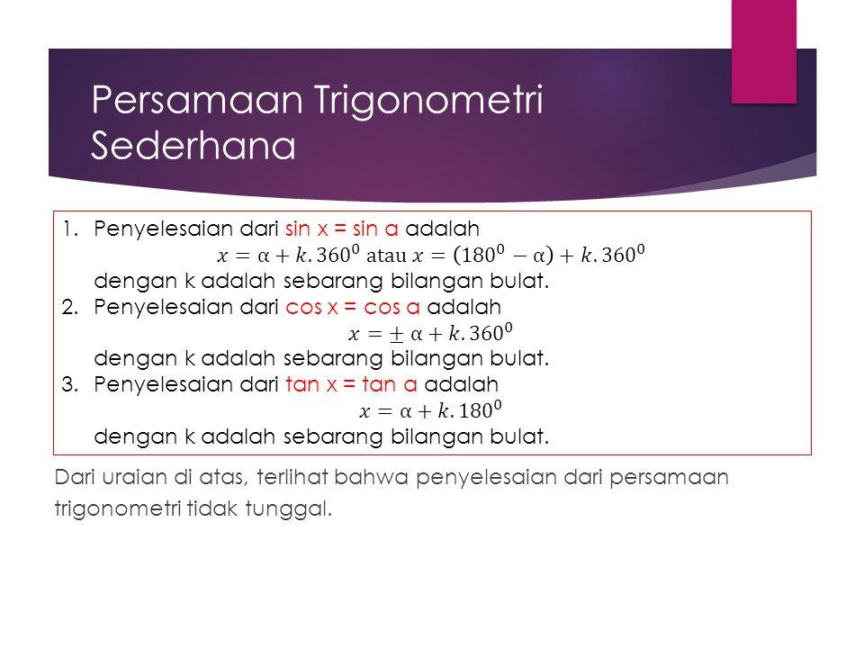 Persamaan Trigonometri Sederhana Dari uraian di atas, terlihat bahwa penyelesaian dari persamaan trigonometri tidak tunggal.