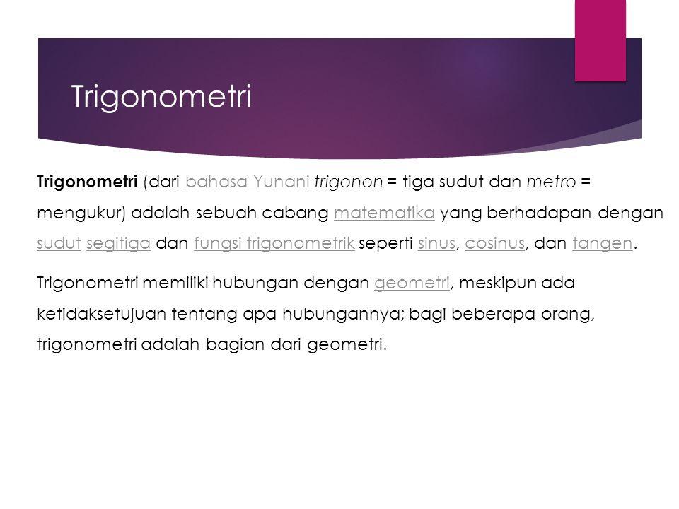 Trigonometri Trigonometri (dari bahasa Yunani trigonon = tiga sudut dan metro = mengukur) adalah sebuah cabang matematika yang berhadapan dengan sudut