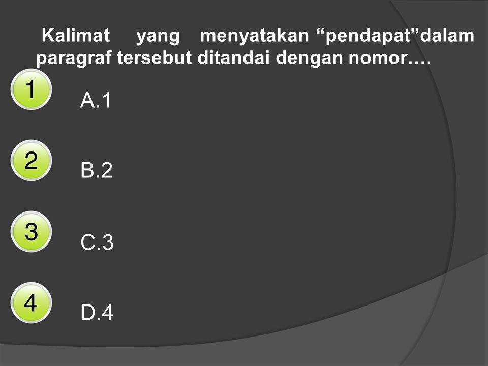 """Kalimat yang menyatakan """"pendapat""""dalam paragraf tersebut ditandai dengan nomor…. A.1 B.2 C.3 D.4"""