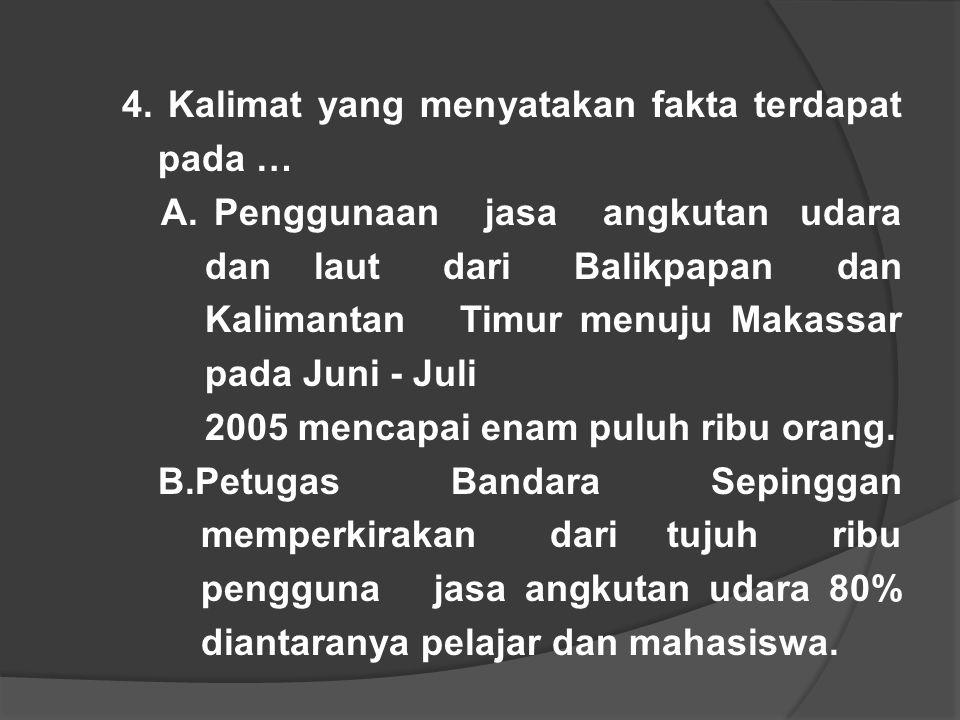 4. Kalimat yang menyatakan fakta terdapat pada … A. Penggunaan jasa angkutan udara dan laut dari Balikpapan dan Kalimantan Timur menuju Makassar pada