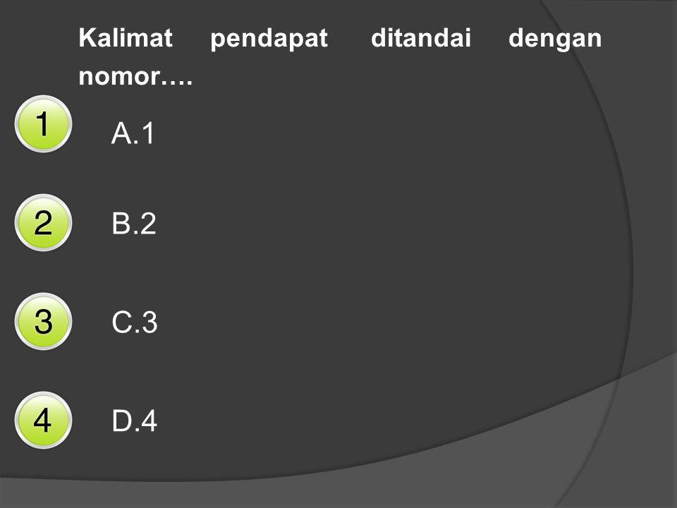 Kalimat pendapat ditandai dengan nomor…. A.1 B.2 C.3 D.4