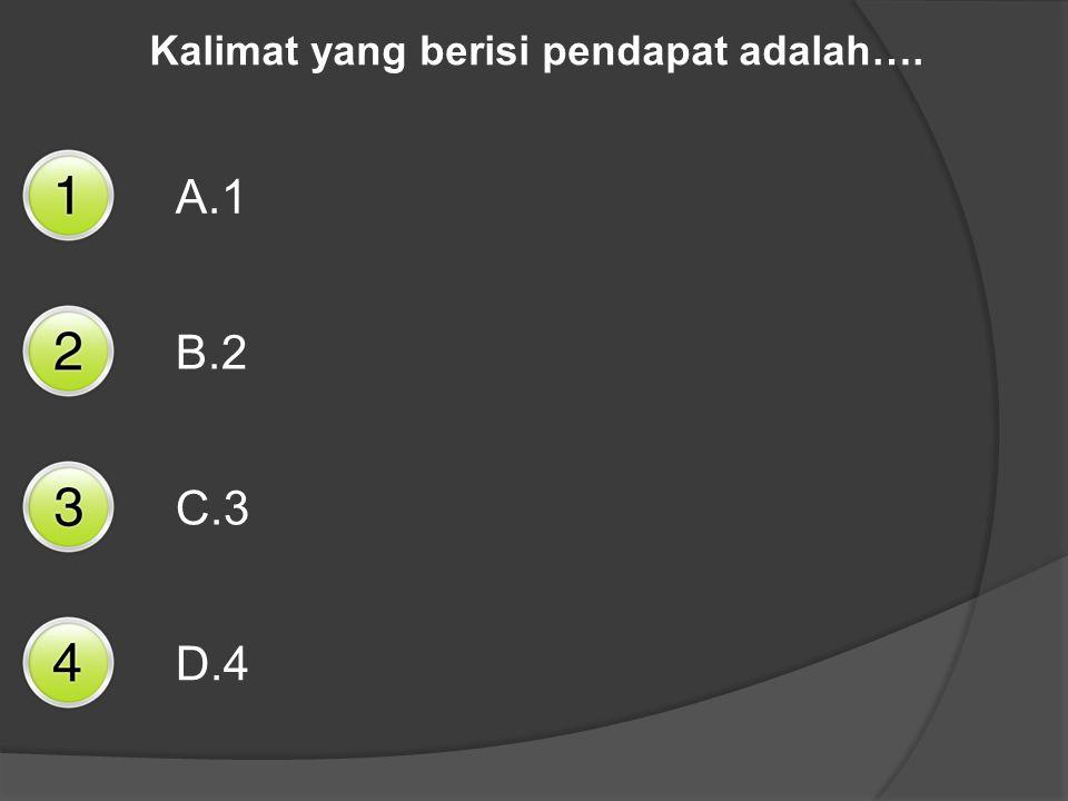 Kalimat yang berisi pendapat adalah…. A.1 B.2 C.3 D.4