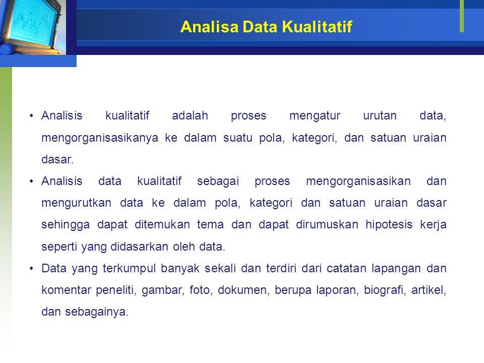 Analisa Data Kualitatif Analisis kualitatif adalah proses mengatur urutan data, mengorganisasikanya ke dalam suatu pola, kategori, dan satuan uraian d