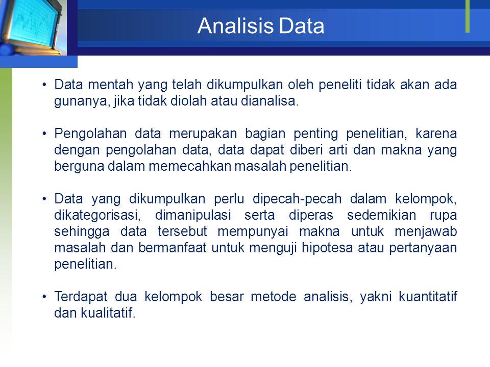Analisis Data Data mentah yang telah dikumpulkan oleh peneliti tidak akan ada gunanya, jika tidak diolah atau dianalisa. Pengolahan data merupakan bag