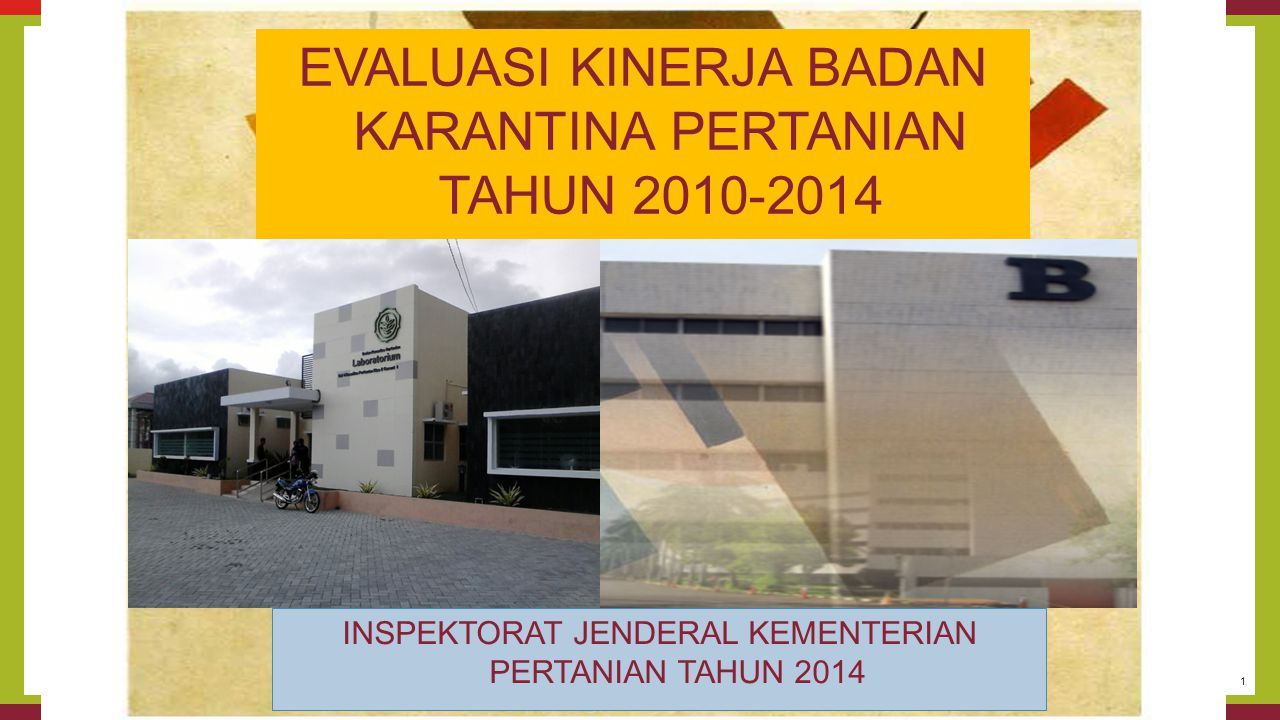 1 INSPEKTORAT JENDERAL KEMENTERIAN PERTANIAN TAHUN 2014 EVALUASI KINERJA BADAN KARANTINA PERTANIAN TAHUN 2010-2014