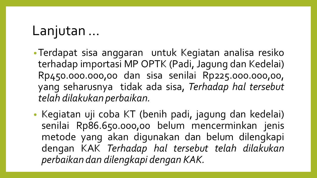 Lanjutan … Terdapat sisa anggaran untuk Kegiatan analisa resiko terhadap importasi MP OPTK (Padi, Jagung dan Kedelai) Rp450.000.000,00 dan sisa senila