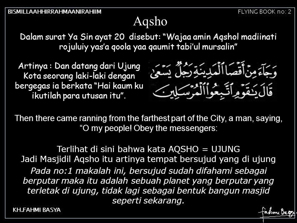 "Aqsho Dalam surat Ya Sin ayat 20 disebut: ""Wajaa amin Aqshol madiinati rojuluiy yas'a qoola yaa qaumit tabi'ul mursalin"" Artinya : Dan datang dari Uju"