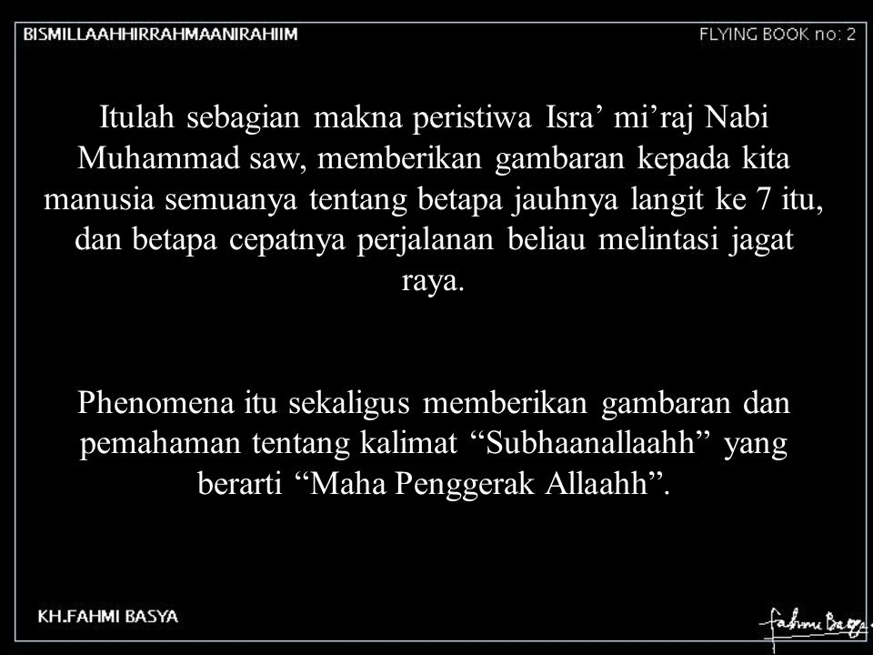 Itulah sebagian makna peristiwa Isra' mi'raj Nabi Muhammad saw, memberikan gambaran kepada kita manusia semuanya tentang betapa jauhnya langit ke 7 it