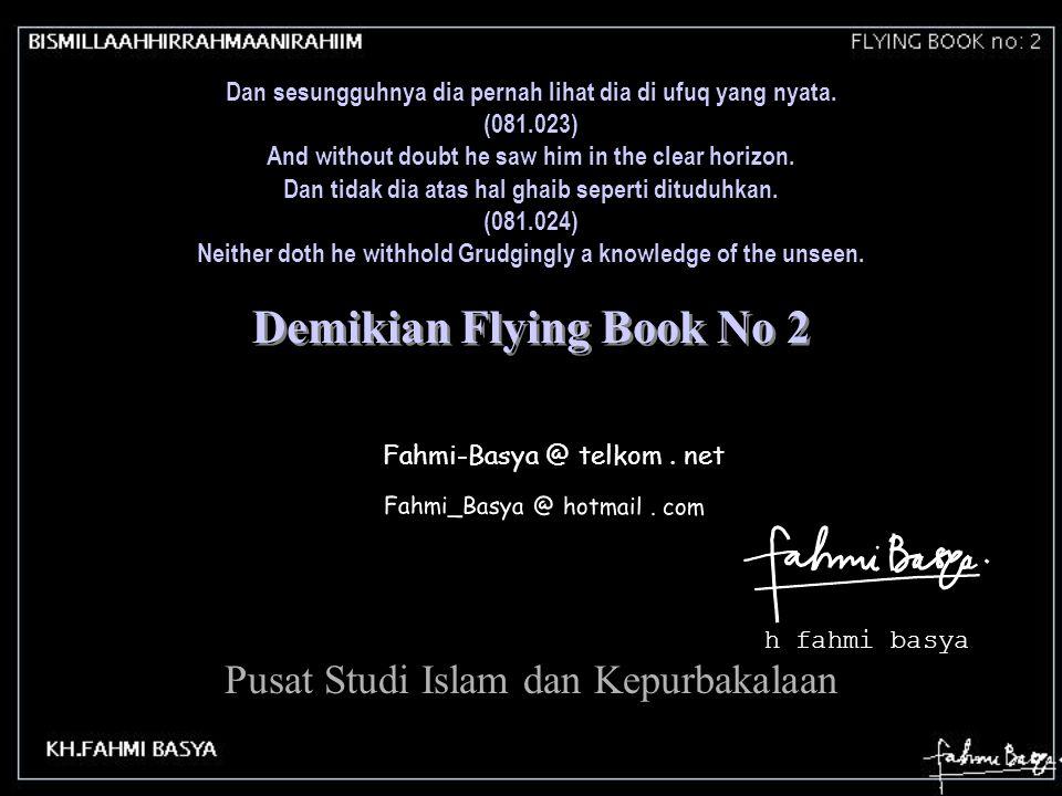 Fahmi-Basya @ telkom. net h fahmi basya Fahmi_Basya @ hotmail. com Demikian Flying Book No 2 Pusat Studi Islam dan Kepurbakalaan Dan sesungguhnya dia