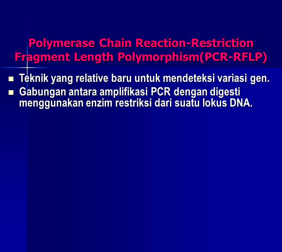 Polymerase Chain Reaction-Restriction Fragment Length Polymorphism(PCR-RFLP) Teknik yang relative baru untuk mendeteksi variasi gen. Teknik yang relat