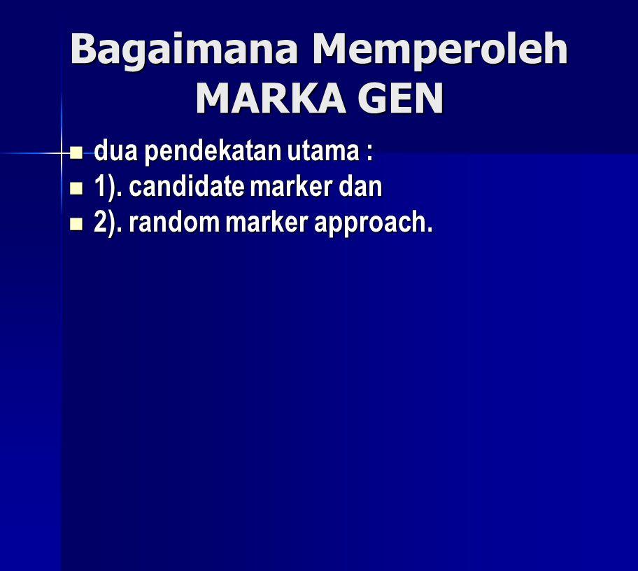 Bagaimana Memperoleh MARKA GEN dua pendekatan utama : dua pendekatan utama : 1). candidate marker dan 1). candidate marker dan 2). random marker appro